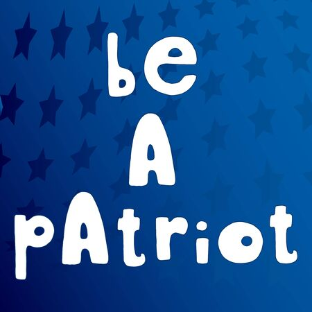Be a patriot. United States Independence Day greeting card element. American patriotic design. Scattered stars blue backdrop and hand drawn lettering in white.