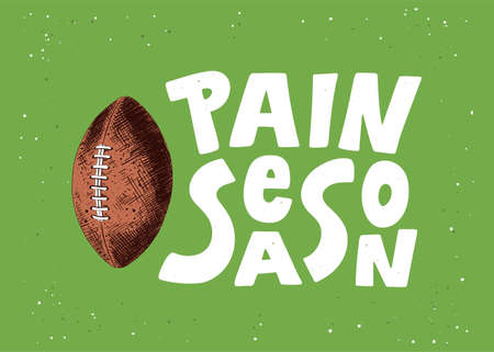 Vector engraved style detailed illustration for posters, decoration and print in vintage style. Hand drawn sketch of american football ball, modern lettering, Pain Season, on green background. Illustration