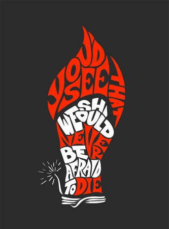 Vector lettering illustration phrase You'd See That We Should Never Be Afraid To Die for posters, card, t-shirts and print. Hand drawn calligraphy with flame, fist, bickford fuse on dark background.