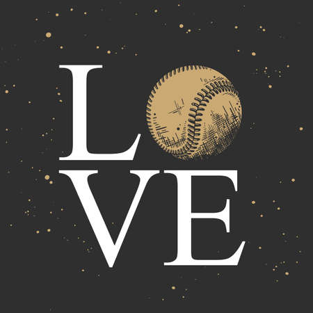 Vector engraved style illustration for posters, decoration, t-shirt design. Hand drawn sketch of baseball ball with motivational sport typography on dark background. Word love. Banque d'images - 128610394