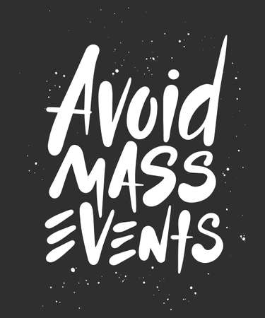 Vector lettering illustration with quote for posters, decoration, wall art and t shirt print. Hand drawn inspirational and motivational typography text on dark background. Avoid mass events.