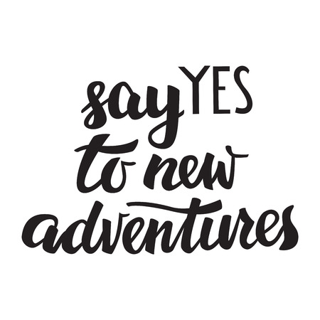 Say Yes to New Adventures Hand Lettering Illustration. Quote About Travel and Adventure.