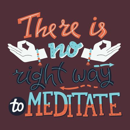 There is no Right Way to Meditate. Motivational and Inspirational Hand Drawn Illustration.