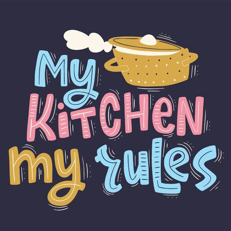 My kitchen, my rules. Vector card with hand drawn typography design element. Vector illustration