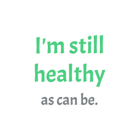 i am still healthy as can be quote on white background