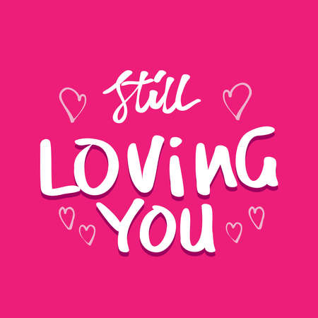 Still loving you. Quote about romantic love in doodle art. Vector illustration