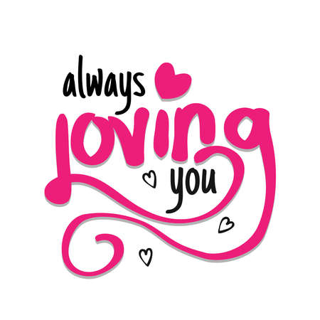 Always loving you. Quote about romantic love in doodle art. Vector illustration Illustration