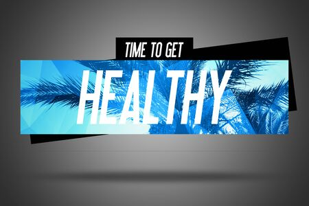 get a workout: Time to get Healthy - Fitness Motivation - Motivational Workout Poster or Banner Quote phrase on Grey Background with Trendy Palm Banner - Fit Diet Activity Sportlifestyle Stock Photo