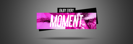 Enjoy Every Moment - Website Design Banner - Motivation Quote - Text Lettering Of an Inspirational Saying