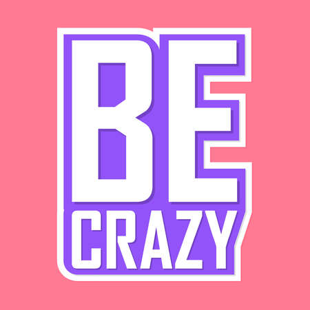Be crazy, isolated sticker, words design template, vector illustration