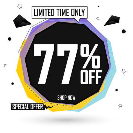 Sale 77% off, bubble banner design template, discount tag, limited time only, special offer, app icon, spend up and save more, vector illustration