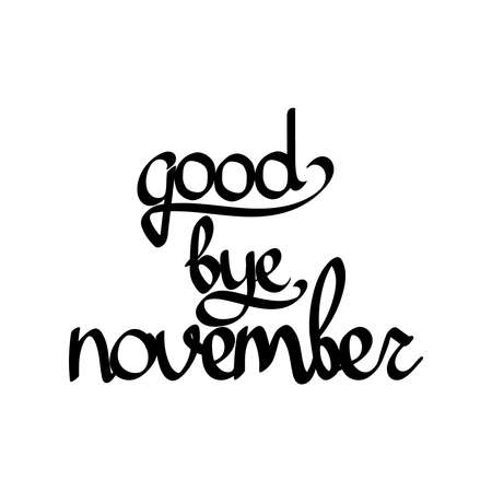 Good bye November, isolated calligraphy phrase, words design template, vector illustration