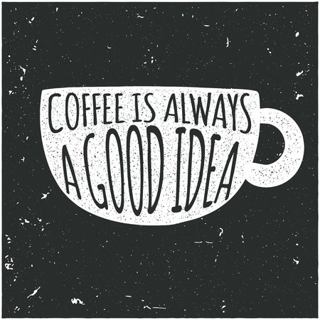 good idea: Vector design hipster illustration with phrase Coffee is always a good idea