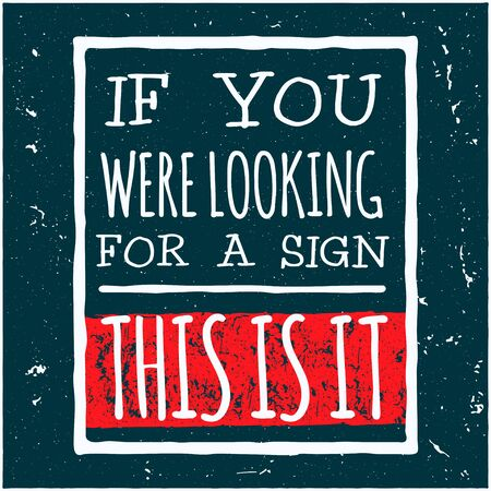 this: Vector design hipster illustration with phrase If you were looking for a sign this is it