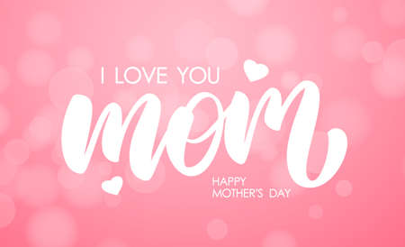 Vector illustration: Lettering composition of I love You Mom and Happy Mothers Day on pink bokeh background. Illustration