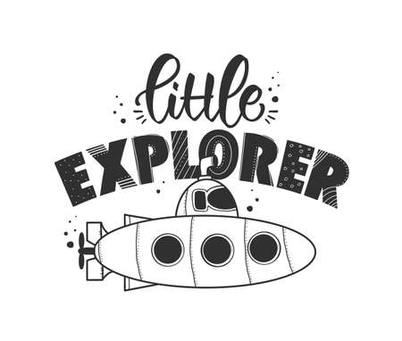 Vector illustration: Hand drawn lettering composition of Little Explorer with submarine on white background. Kids t shirt design. Illustration