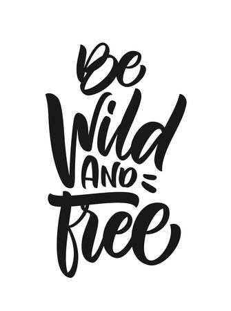 Handwritten brush type lettering of Be Wild and Free on white background. T shirt design