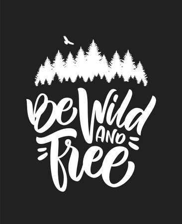 Hand drawn type lettering of Be Wild and Free with silhouette of Pine Forest and Hawk. Brush calligraphy.