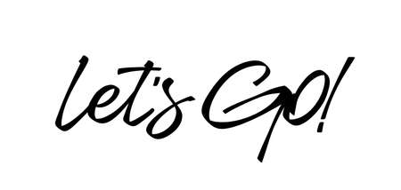 Vector illustration. Handwritten lettering of Let's Go on white background. Illustration