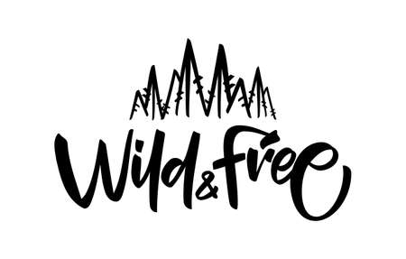 Vector Handwritten brush type lettering of Wild and Free with hand drawn pine forest