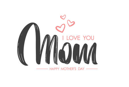Calligraphic lettering composition of I love You Mom. Happy Mothers Day