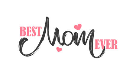 Vector Greeting card with handwritten lettering composition of Best Mom Ever. Happy Mothers Day.