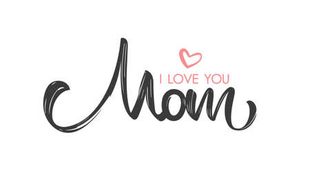 Vector Brush lettering composition of I love You Mom. Happy Mothers Day
