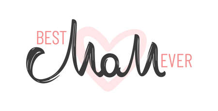 Vector Greeting card with handwritten brush lettering of Best Mom Ever. Happy Mothers Day.