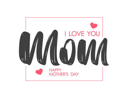 Vector Calligraphic lettering composition of I love You Mom with frame. Happy Mothers Day