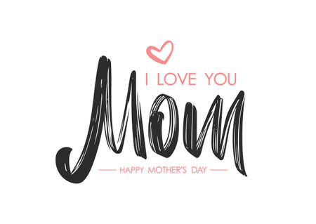 Vector illustration: Happy Mother's Day. Brush lettering composition of I love You Mom.