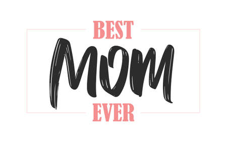 Vector Greeting card with handwritten brush lettering of Best Mom Ever in frame. Happy Mothers Day.