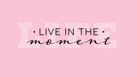Live in the moment inspirational lettering quote. Vector illustration on bright pink background. For sticker, flyer, interior poster or t shirt print