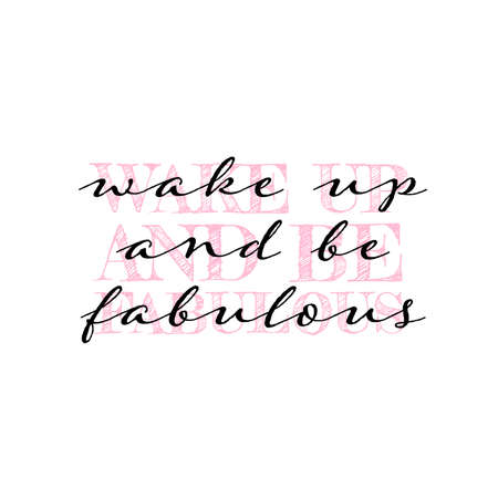 Wake up and be fabulous inspirational quote vector sticker or t shirt print. Vector illustration design for t shirt graphics, slogan tees, fashion prints, posters, cards, stickers