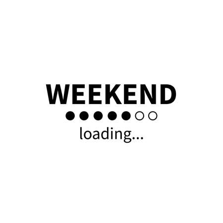 Weekend loading bar. Vector eps funny business concept. Party weekend is coming illustration. Installing Friday Saturday Sunday. Isolated on white background