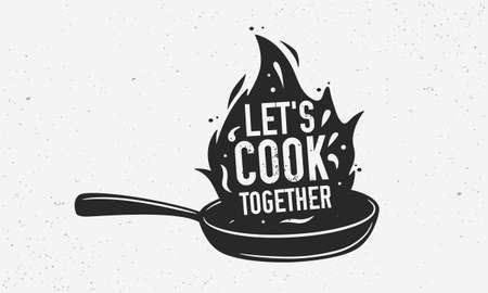 Let's Cook Together with frying pan - Vintage poster, . Cooking poster with cooking pan, fire flame and grunge texture. Trendy retro design for Culinary school, food studio, cooking classes.Vector