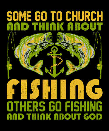Some go to church and think about fishing t shirt design