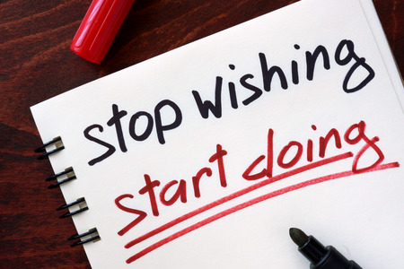 doing: Motivation quotes. Stop wishing, start doing.