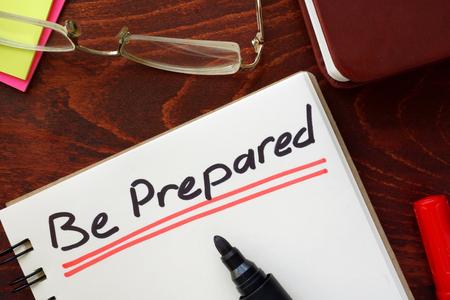 be prepared: Be Prepared written in a notebook. Motivation concept.