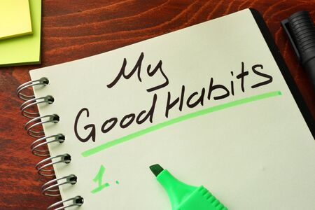 good habits: My good habits written on a notepad. Motivation concept.