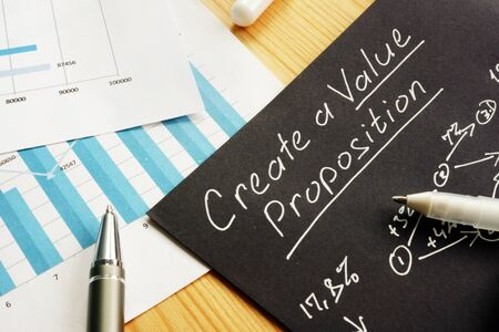Create a Value proposition sign and business graphs.