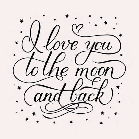 I love you to the moon and back. Calligraphy hand lettering with stars. Shabby inscription on vintage background with ink splatter. Easy to edit vector template for Valentines day.