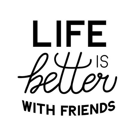 Life is better with friends lettering isolated on white. Friendship Day  Vector illustration. Easy to edit template for typography poster, banner, greeting card, flyer, t-shirt, etc.