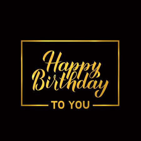 Happy Birthday to you calligraphy hand lettering with gold frame on black background. Birthday or anniversary celebration poster. Luxury greeting card. Vector illustration.