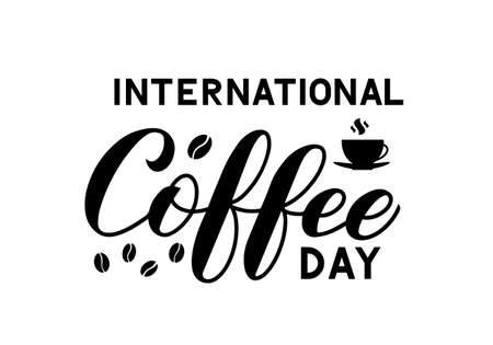 International Coffee Day hand lettering with coffee beans and cup isolated on white. Easy to edit vector template for banner, typography poster, flyer, sticker, card, t-shirt, etc.