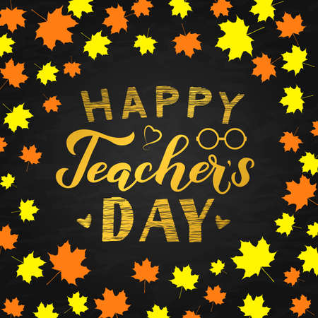 Happy Teachers Day calligraphy hand lettering n chalkboard background with autumn fall leaves frame. Easy to edit vector template for typography poster, banner, flyer, greeting card, postcard, etc.