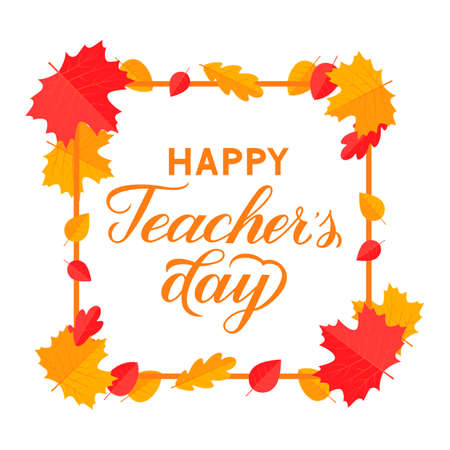 Happy Teacher s Day calligraphy hand lettering with frame and colorful autumn leaves isolated on white. Vector template for typography poster, banner, flyer, greeting card, postcard, t-shirt, etc.