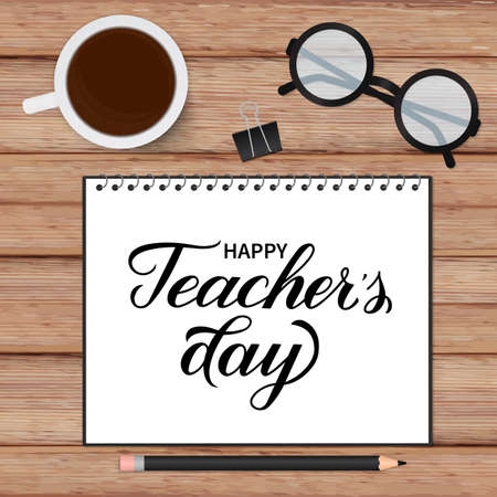 Happy Teachers Day calligraphy hand written in a notebook. Wooden texture background, glasses, cup of coffee and stationery. Vector template for typography poster, banner, flyer, greeting card, etc.