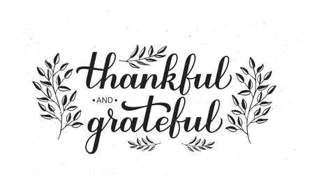 Thankful and Grateful calligraphy hand lettering with floral elements. Thanksgiving Day inspirational quote. Vector template for greeting card, typography poster, banner, flyer, sticker, t-shirt, etc.