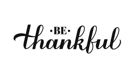 Be Thankful calligraphy hand lettering isolated on white. Thanksgiving Day inspirational quote. Easy to edit vector template for greeting card, typography poster, banner, flyer, sticker, t-shirt, etc.