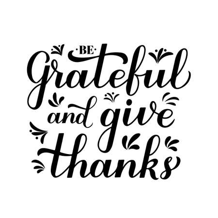 Be grateful and give thanks calligraphy hand lettering. Thanksgiving Day inspirational quote. Easy to edit vector template for greeting card, typography poster, banner, flyer, sticker, t-shirt, etc.